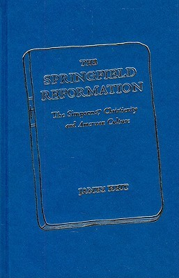 The Springfield Reformation: The Simpsons(TM), Christianity, and American Culture Jamey Heit