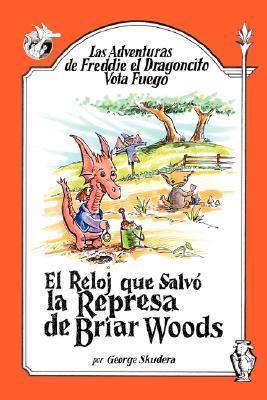 Las Adventuras de Freddie El Dragoncito Vota Fuego: El Reloj Que Salvo La Represa de Briar Woods  by  George Skudera