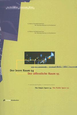 Der Leere Raum 94, der Offentliche Raum 95/The Empty Space 94, The Public Space 95 Architektur Zentrum Wien