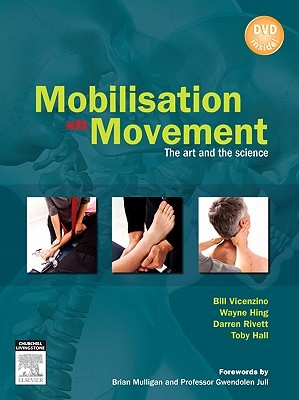 Mobilisation With Movement: The Art And The Science  by  Bill Vicenzino