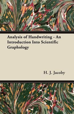 Analysis of Handwriting - An Introduction Into Scientific Graphology  by  H. J. Jacoby