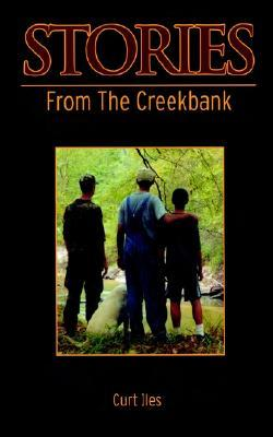 Stories from the Creekbank  by  Curt Iles