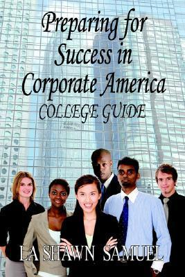 Preparing For Success In Corporate America College Guide La Shawn Samuel