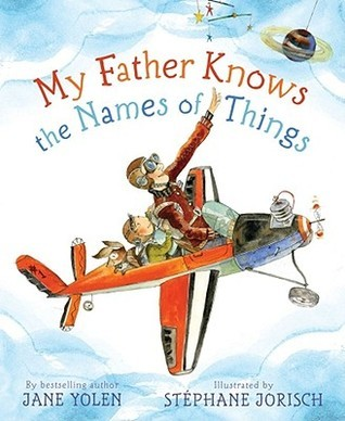 My Father Knows the Names of Things Jane Yolen