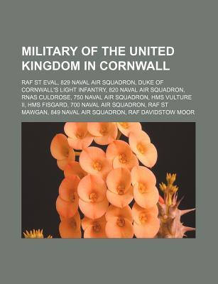 Military of the United Kingdom in Cornwall: RAF St Eval, 829 Naval Air Squadron, Duke of Cornwalls Light Infantry, 820 Naval Air Squadron  by  Source Wikipedia