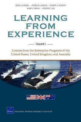 MG-1128/1-Navy Learning from Experience: Volume I Lessons from the Submarine Programs of the United States, United Kingdomn, and Australia John F. Schank