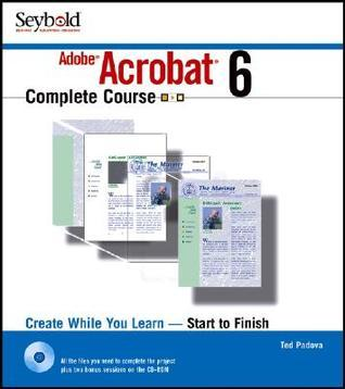Adobe Acrobat 6 Complete Course [With CDROM]  by  Ted Padova