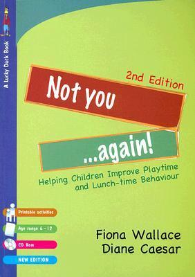 Not You...Again!: Helping Children Improve Playtime and Lunch-Time Behaviour [With CDROM]  by  Fiona Wallace