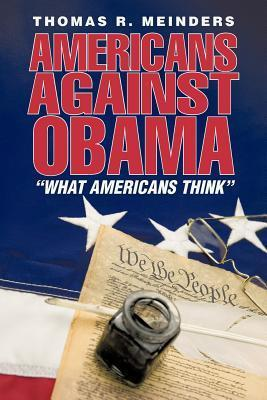 Americans Against Obama: What Americans Think Thomas R. Meinders