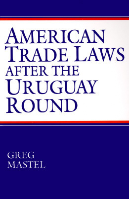 American Trade Laws After the Uruguay Round Greg Mastel