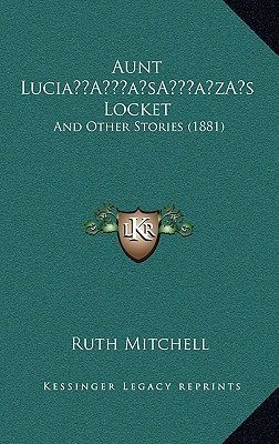 Aunt Lucia s Locket: And Other Stories (1881) Ruth Mitchell
