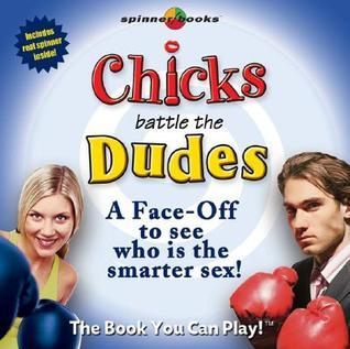 Chicks Battle the Dudes: A Face-Off to See Who Is the Smarter Sex!  by  Bob Moog