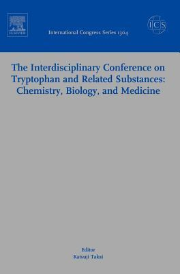 The Interdisciplinary Conference on Tryptophan and Related Substances: Chemistry, Biology, and Medicine: Proceedings of the Eleventh Triennial Meeting of International Study Group for Tryptophan Research (Istry-2006 Tokyo) Sanjyo-Kaikan Conference Hall... K. Takai