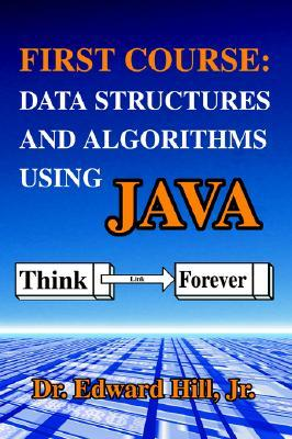 First Course: Data Structures and Algorithms Using Java  by  Edward Hill