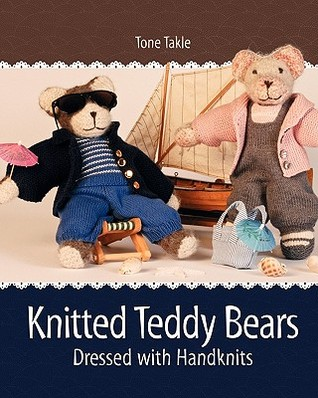 Knitted Teddy Bears: Dressed with Handknits  by  Tone Takle