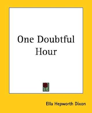One Doubtful Hour  by  Ella Hepworth Dixon