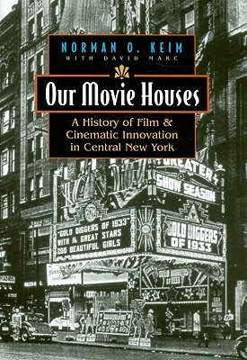Our Movie Houses: A History of Film & Cinematic Innovation in Central New York Norman O. Keim