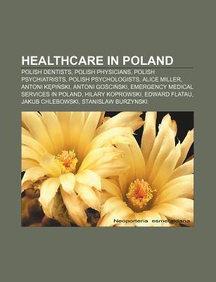 Healthcare in Poland: Polish Dentists, Polish Physicians, Polish Psychiatrists, Polish Psychologists, Alice Miller, Antoni K Pi Ski Source Wikipedia