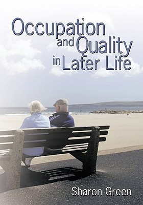 Occupation and Quality in Later Life Sharon Green
