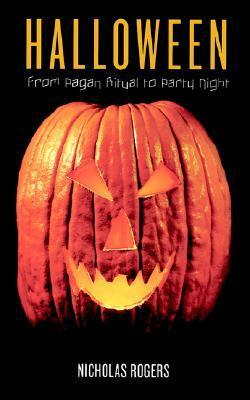 Halloween: From Pagan Ritual to Party Night Nicholas Rogers