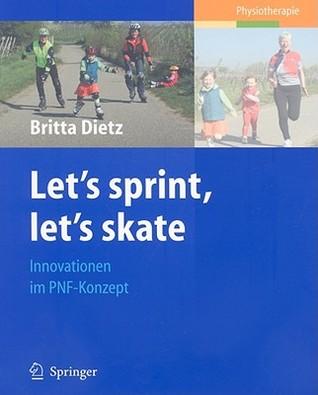 Lets Sprint, Lets Skate: Innovationen im PNF-Konzept Britta Dietz