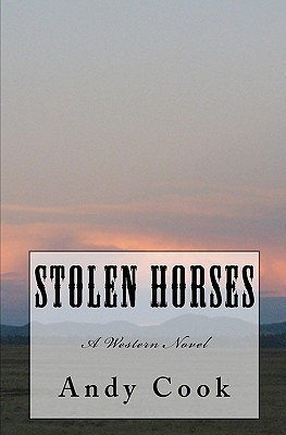 Stolen Horses: A Western Novel  by  Andy Cook
