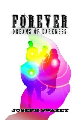 Forever: Dreams of Darkness  by  Joseph Swazey