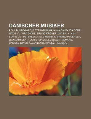 D Nischer Musiker: Poul Bundgaard, Gitte H Nning, Anna David, Ida Corr, Natasja, Aura Dione, Erling Kroner, Vivi Bach, NIS-Edwin List-Pet  by  Books LLC