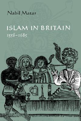 Islam in Britain, 1558 1685  by  Nabil Matar