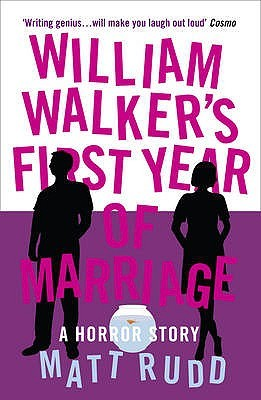 William Walkers First Year Of Marriage: A Horror Story  by  Matt Rudd