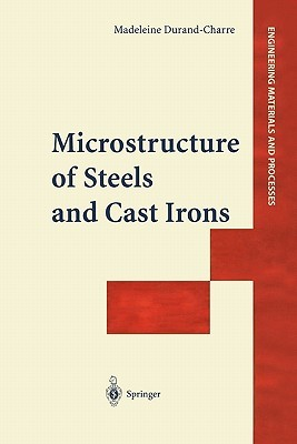 Microstructure of Steels and Cast Irons  by  MADELEINE DURAND-CHARRE