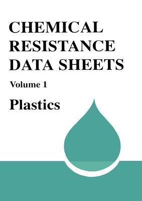 Chemical Resistance Data Sheets, Volume One: Plastics Smithers Rapra