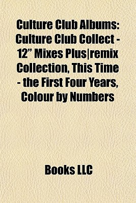 Culture Club Albums: Culture Club Collect - 12 Mixes Plusremix Collection, This Time - the First Four Years, Colour Numbers by Books LLC