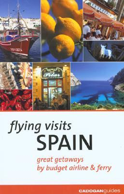 Flying Visits: Spain: Great Getaways  by  Budget Airline & Ferry by Dana Facaros
