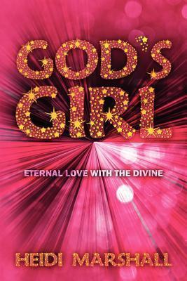 Gods Girl: Eternal Love with the Divine Heidi  Marshall