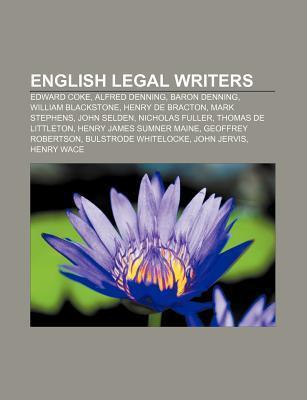 English Legal Writers: Edward Coke, Henry de Bracton, John Selden, Thomas de Littleton, Henry James Sumner Maine, John Jervis  by  Books LLC
