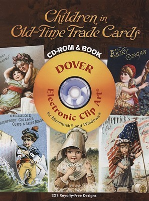 Children in Old-Time Trade Cards CD-ROM and Book  by  Carol Grafton