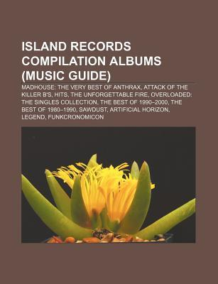 Island Records Compilation Albums (Music Guide): Madhouse: The Very Best of Anthrax, Attack of the Killer BS, Hits, the Unforgettable Fire Source Wikipedia