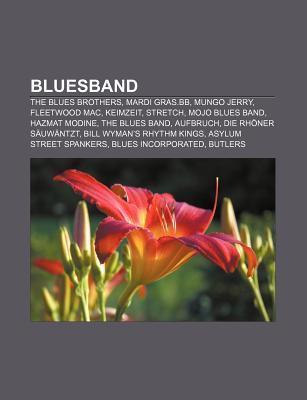 Bluesband: The Blues Brothers, Mardi Gras.BB, Mungo Jerry, Fleetwood Mac, Keimzeit, Stretch, Mojo Blues Band, Hazmat Modine, the  by  Source Wikipedia