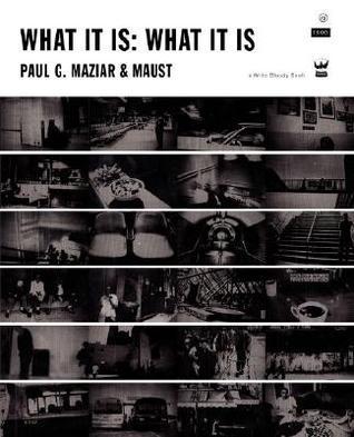 What It Is: What It Is Paul Maziar
