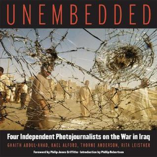 Unembedded: Four Independent Photojournalists on the War in Iraq Ghaith Abdul-Ahad