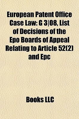 European Patent Office Case Law: G 308, List of Decisions of the Epo Boards of Appeal Relating to Article 52(2) and Epc  by  Books LLC