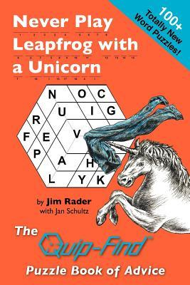 Never Play Leapfrog with a Unicorn: The Quip-Find Puzzle Book of Advice Jim Rader