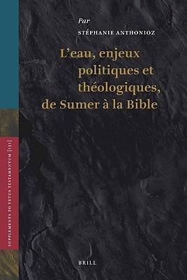 LEau, Enjeux Politiques Et Theologiques, de Sumer a la Bible Sta(c)Phanie Anthonioz