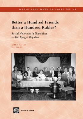 Better a Hundred Friends Than a Hundred Rubles?: Social Networks in Transition - The Kyrgyz Republic  by  Kathleen Kuehnast
