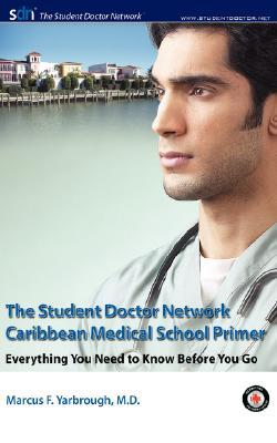The Student Doctor Network Caribbean Medical School Primer: Everything You Need to Know Before You Go Marcus F. Yarbrough