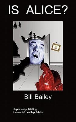 Is Alice?: Schizophrenia  by  Bill Bailey