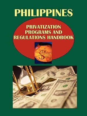 Philippines Privatization Programs and Regulations Handbook USA International Business Publications