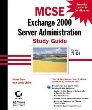 MCSE: Exchange 2000 Server Administration Study Guide: Exam 70-224 [With CD-ROM] James Chellis