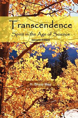 Transcendence, Spirit in the Age of Science, Second Edition  by  H. Bruce May